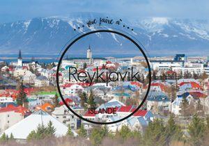 Que faire à Reykjavik ? Nos spots préférés