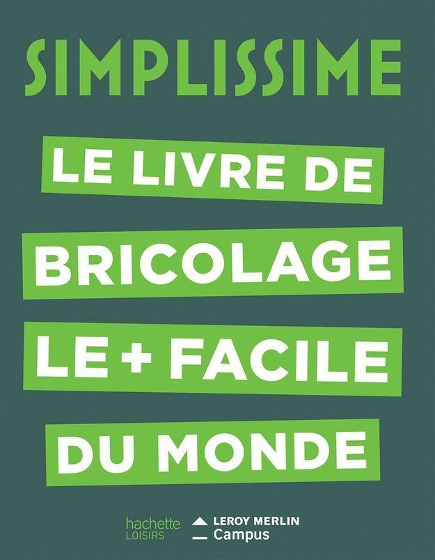 « Simplissime : le livre de bricolage le plus facile du monde » avec Leroy Merlin (Hachette Loisirs)
