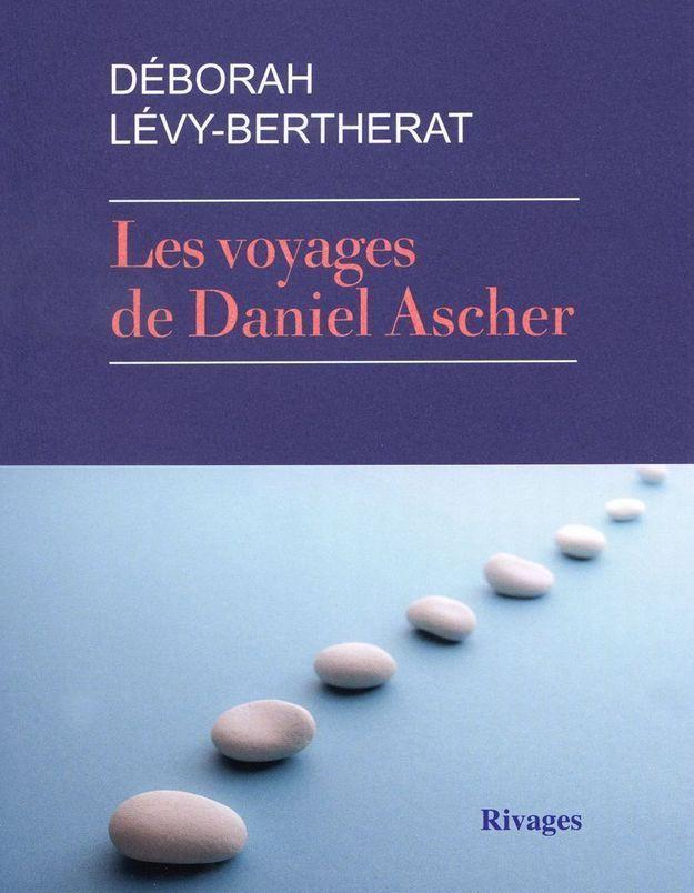 « Les voyages de Daniel Ascher » de Deborah Lévy-Bertherat (Rivages)