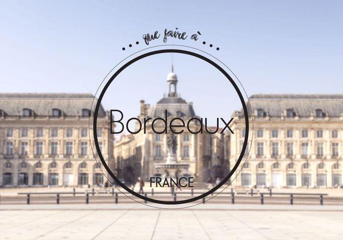 Que faire à Bordeaux : sept spots pour profiter de la ville